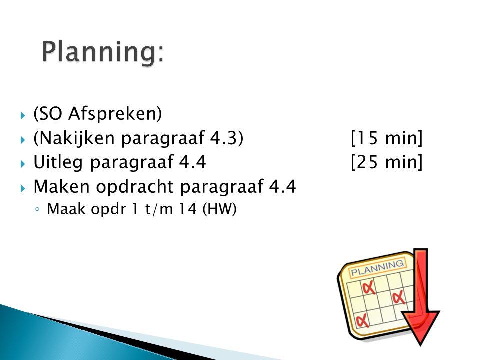 Planning: (SO Afspreken) (Nakijken paragraaf 4.3) [15 min]